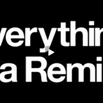 Everything is a Remix – Part 1 of a 4 Part Series on the Remix