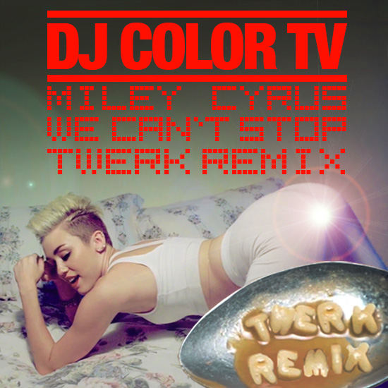 We Cant Stop DJ Color TV Twerk Remix